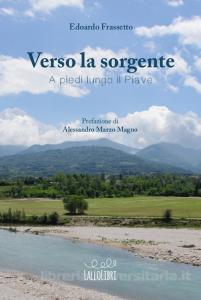 copertina Verso la sorgente, a piedi lungo il Piave